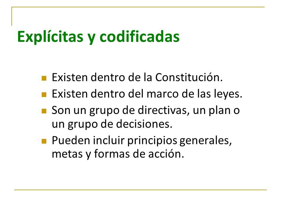 Explícitas y codificadas Existen dentro de la Constitución. Existen dentro del marco de las leyes. Son un grupo de directivas, un plan o un grupo de d