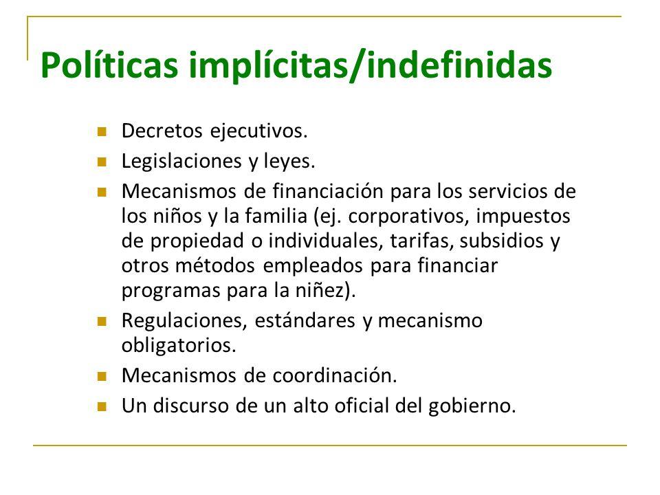 Políticas implícitas/indefinidas Decretos ejecutivos. Legislaciones y leyes. Mecanismos de financiación para los servicios de los niños y la familia (