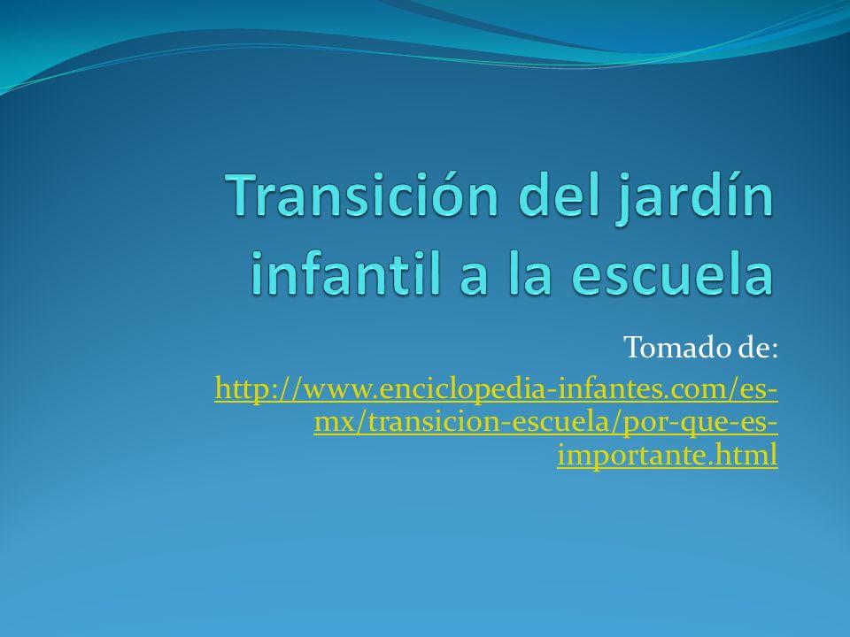 Tomado de: http://www.enciclopedia-infantes.com/es- mx/transicion-escuela/por-que-es- importante.html