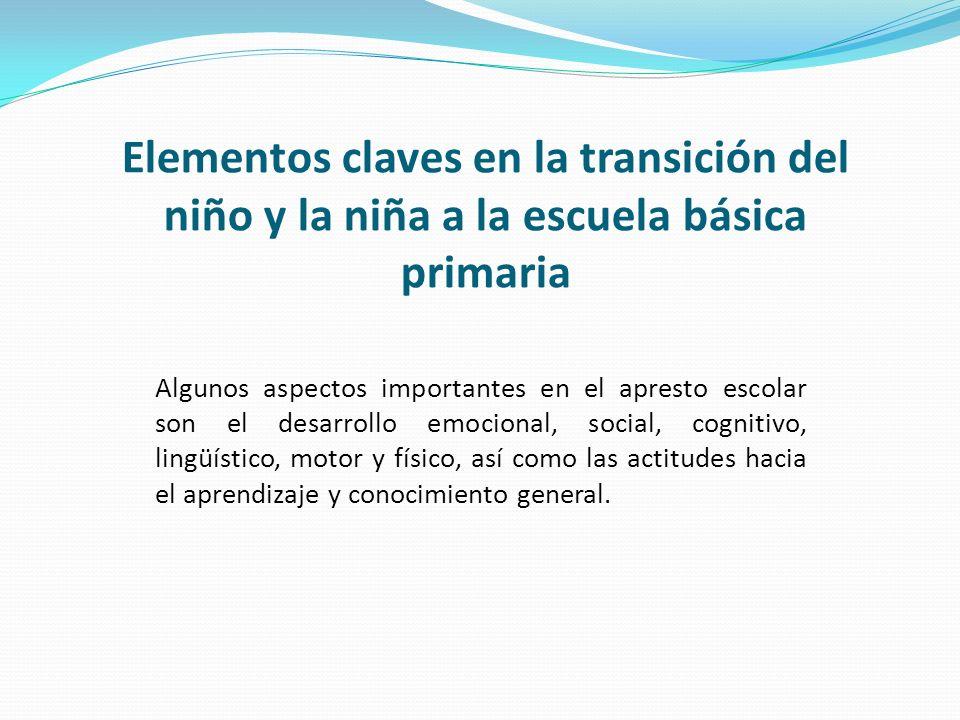 Elementos claves en la transición del niño y la niña a la escuela básica primaria Algunos aspectos importantes en el apresto escolar son el desarrollo
