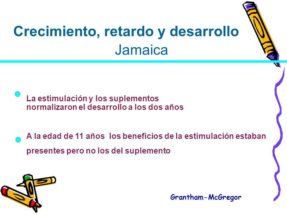 Crecimiento, retardo y desarrollo Jamaica La estimulación y los suplementos normalizaron el desarrollo a los dos años A la edad de 11 años los beneficios de la estimulación estaban presentes pero no los del suplemento Grantham-McGregor