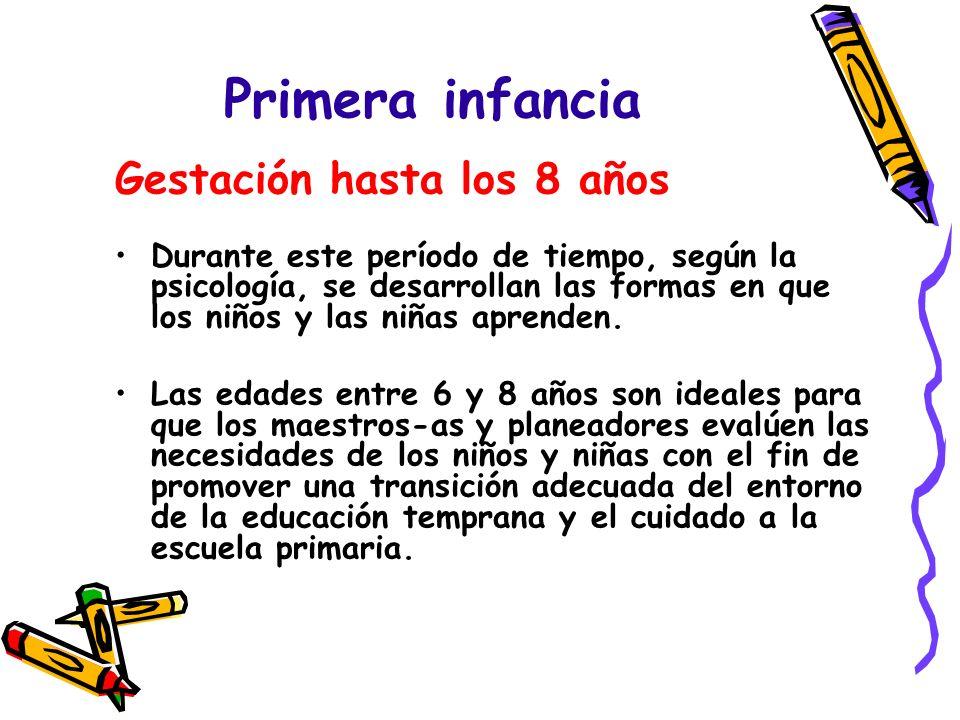 Primera infancia Gestación hasta los 8 años Durante este período de tiempo, según la psicología, se desarrollan las formas en que los niños y las niña