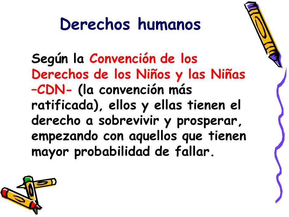 Derechos humanos Según la Convención de los Derechos de los Niños y las Niñas –CDN- (la convención más ratificada), ellos y ellas tienen el derecho a