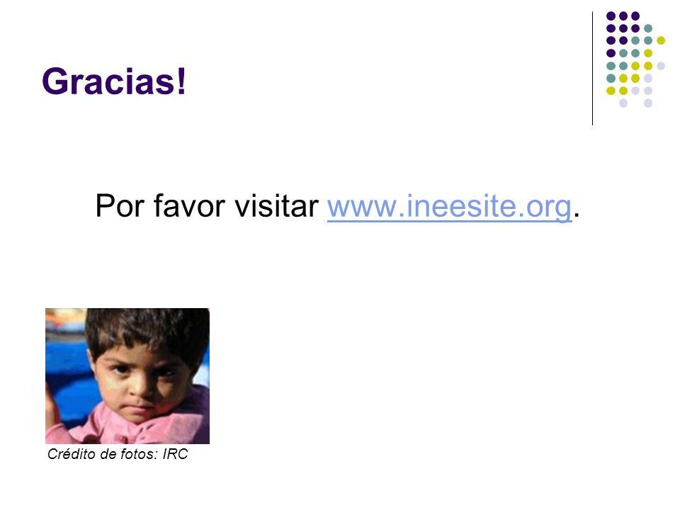 Gracias! Por favor visitar www.ineesite.org.www.ineesite.org Crédito de fotos: IRC