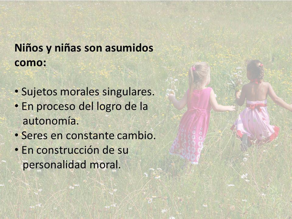 Niños y niñas son asumidos como: Sujetos morales singulares.