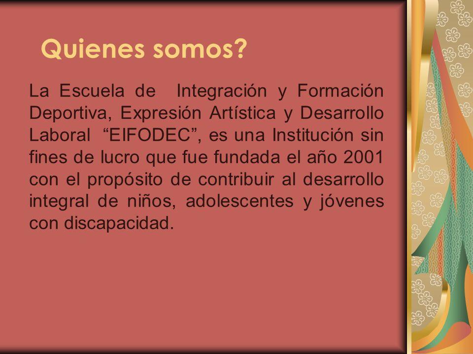 Quienes somos? La Escuela de Integración y Formación Deportiva, Expresión Artística y Desarrollo Laboral EIFODEC, es una Institución sin fines de lucr