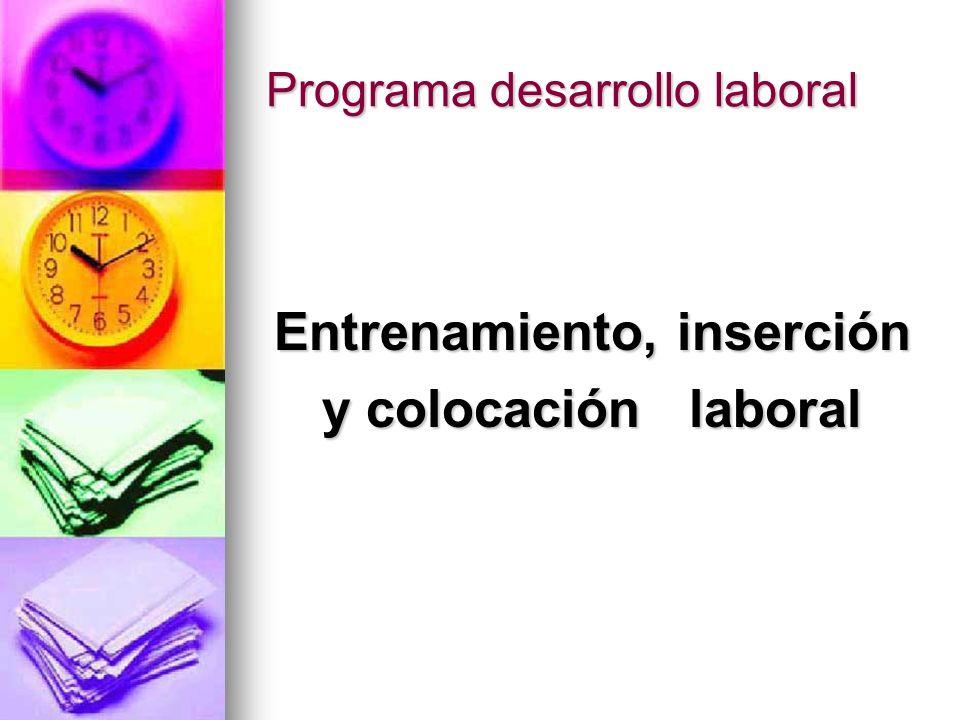 Programa desarrollo laboral Entrenamiento, inserción y colocación laboral