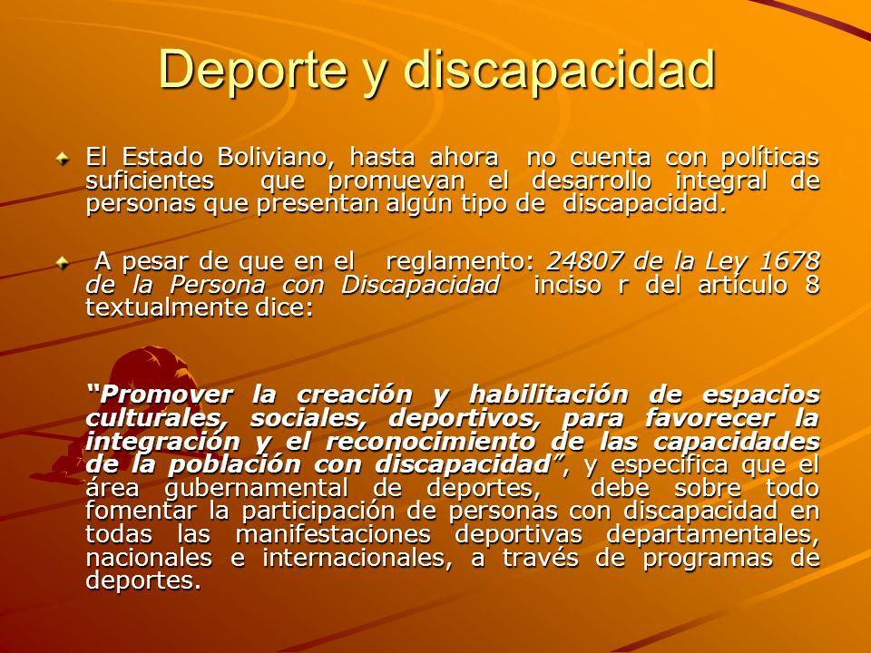 Deporte y discapacidad El Estado Boliviano, hasta ahora no cuenta con políticas suficientes que promuevan el desarrollo integral de personas que presentan algún tipo de discapacidad.