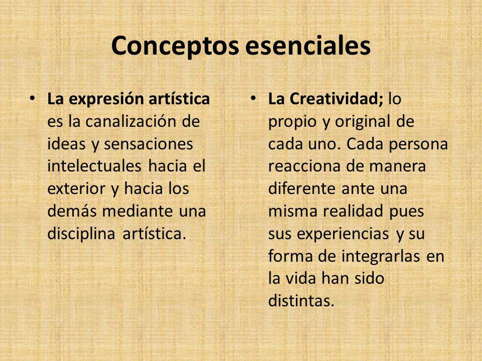 Conceptos esenciales La expresión artística es la canalización de ideas y sensaciones intelectuales hacia el exterior y hacia los demás mediante una d