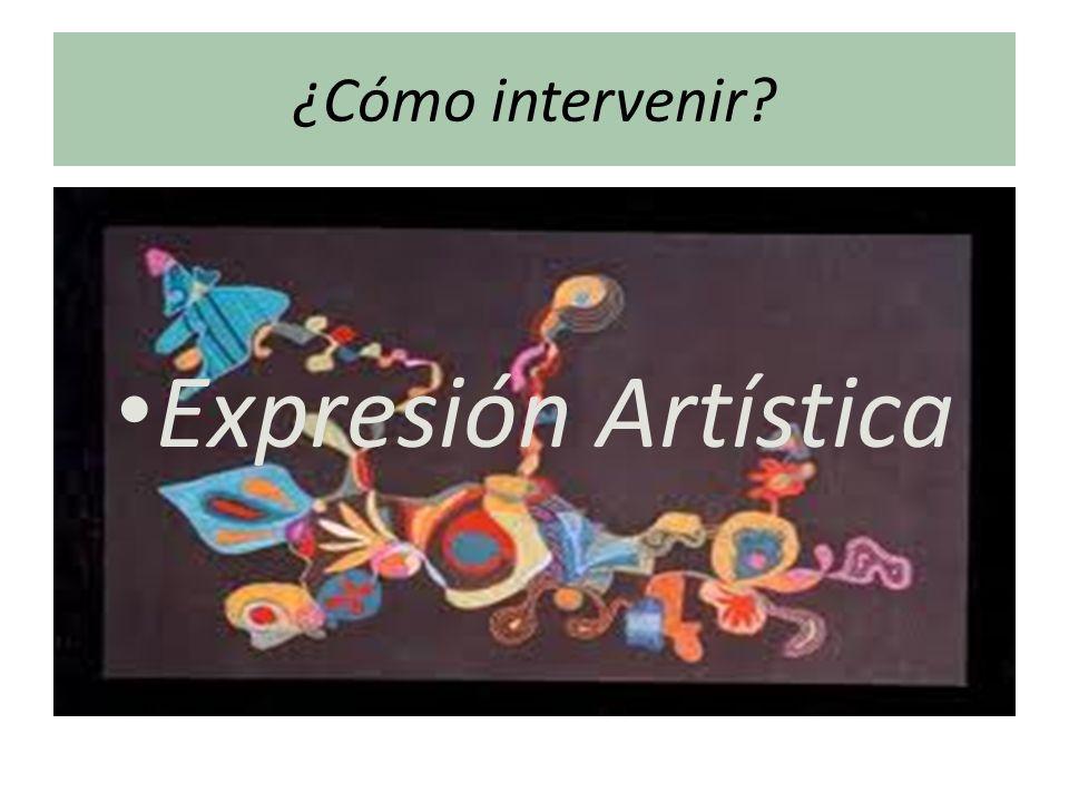 ¿Cómo intervenir? Expresión Artística