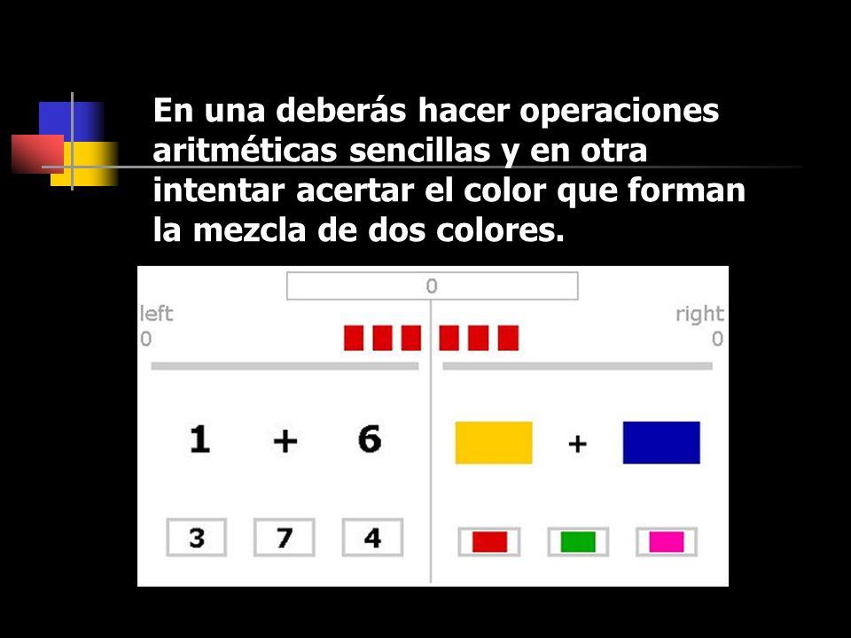 En una deberás hacer operaciones aritméticas sencillas y en otra intentar acertar el color que forman la mezcla de dos colores.