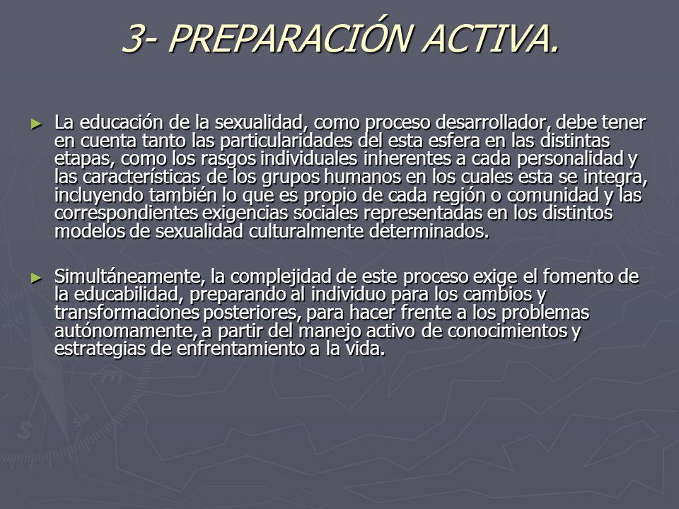3- PREPARACIÓN ACTIVA. La educación de la sexualidad, como proceso desarrollador, debe tener en cuenta tanto las particularidades del esta esfera en l