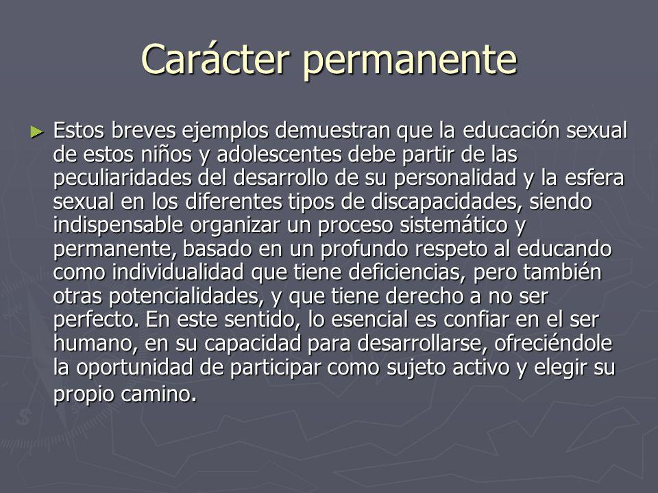 Carácter permanente Estos breves ejemplos demuestran que la educación sexual de estos niños y adolescentes debe partir de las peculiaridades del desar