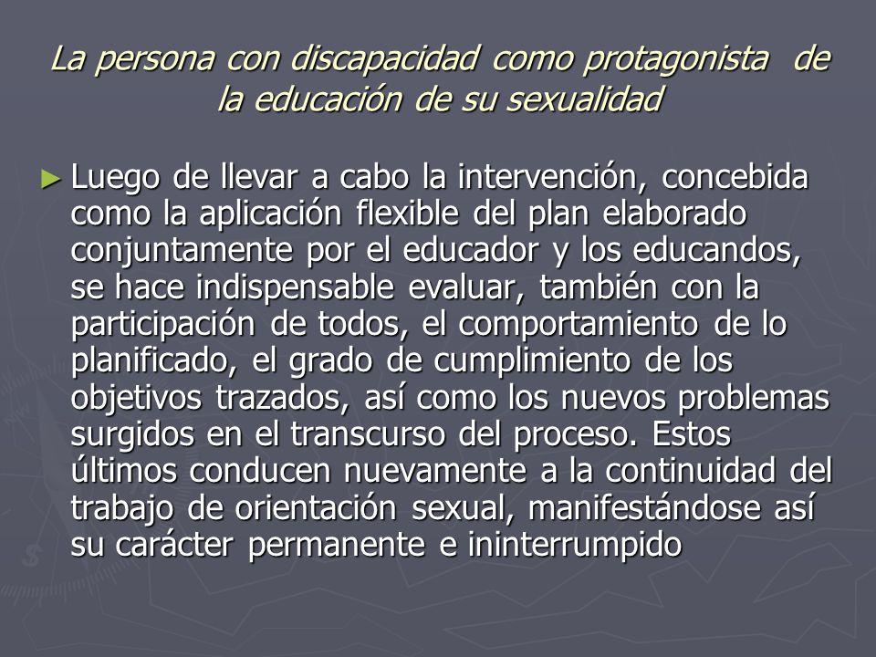 La persona con discapacidad como protagonista de la educación de su sexualidad Luego de llevar a cabo la intervención, concebida como la aplicación fl