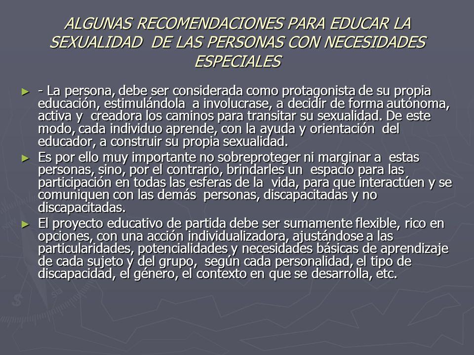 ALGUNAS RECOMENDACIONES PARA EDUCAR LA SEXUALIDAD DE LAS PERSONAS CON NECESIDADES ESPECIALES - La persona, debe ser considerada como protagonista de s