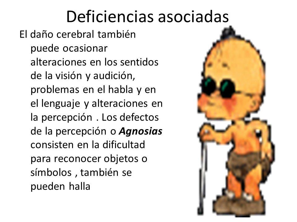 Deficiencias asociadas El daño cerebral también puede ocasionar alteraciones en los sentidos de la visión y audición, problemas en el habla y en el le