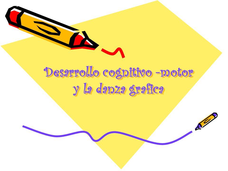 Desarrollo cognitivo -motor y la danza grafica Desarrollo cognitivo -motor y la danza grafica