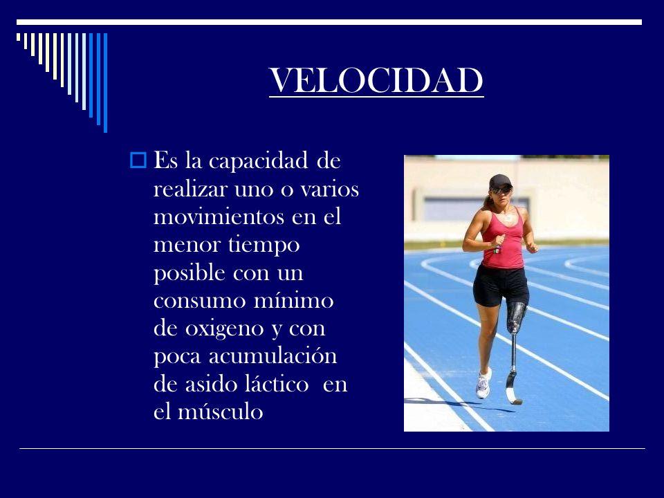 VELOCIDAD Es la capacidad de realizar uno o varios movimientos en el menor tiempo posible con un consumo mínimo de oxigeno y con poca acumulación de asido láctico en el músculo