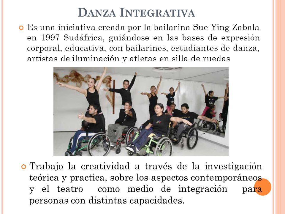 D ANZA I NTEGRATIVA Es una iniciativa creada por la bailarina Sue Ying Zabala en 1997 Sudáfrica, guiándose en las bases de expresión corporal, educati