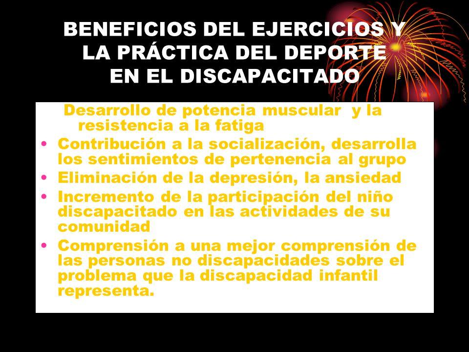 BENEFICIOS DEL EJERCICIOS Y LA PRÁCTICA DEL DEPORTE EN EL DISCAPACITADO Desarrollo de potencia muscular y la resistencia a la fatiga Contribución a la