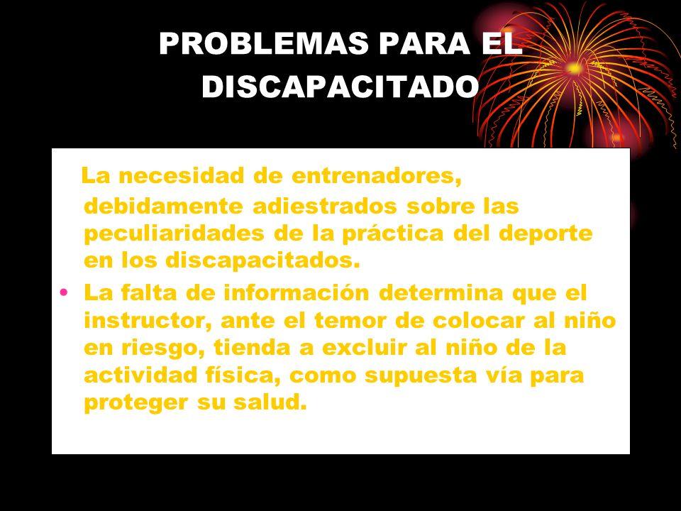 PROBLEMAS PARA EL DISCAPACITADO La necesidad de entrenadores, debidamente adiestrados sobre las peculiaridades de la práctica del deporte en los disca