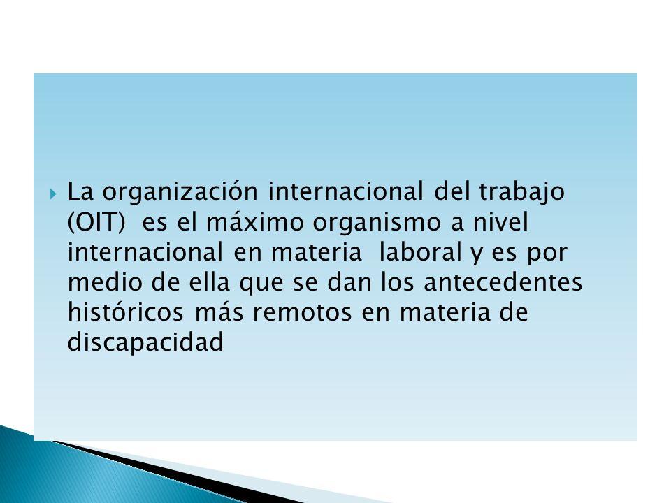 La organización internacional del trabajo (OIT) es el máximo organismo a nivel internacional en materia laboral y es por medio de ella que se dan los