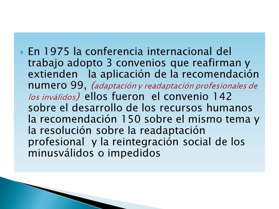 En 1975 la conferencia internacional del trabajo adopto 3 convenios que reafirman y extienden la aplicación de la recomendación numero 99, ( adaptació