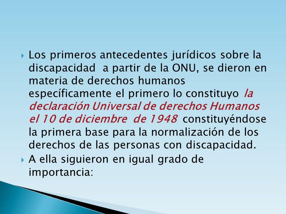 Los primeros antecedentes jurídicos sobre la discapacidad a partir de la ONU, se dieron en materia de derechos humanos específicamente el primero lo c