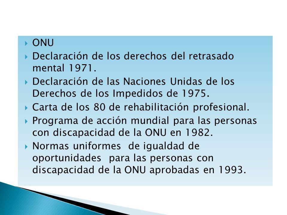 ONU Declaración de los derechos del retrasado mental 1971. Declaración de las Naciones Unidas de los Derechos de los Impedidos de 1975. Carta de los 8