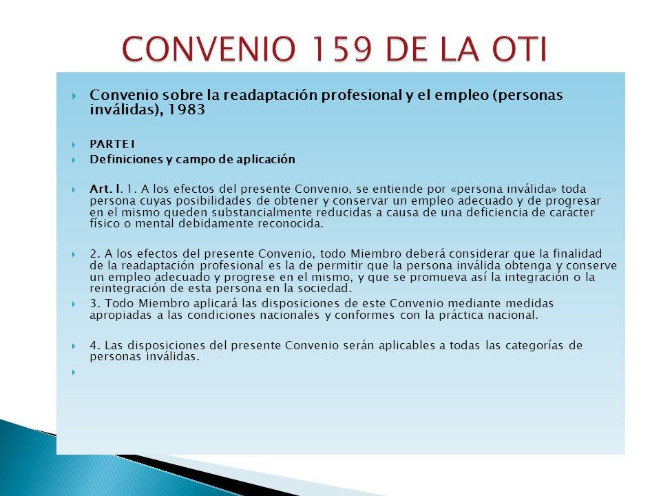 Convenio sobre la readaptación profesional y el empleo (personas inválidas), 1983 PARTE I Definiciones y campo de aplicación Art. l. 1. A los efectos