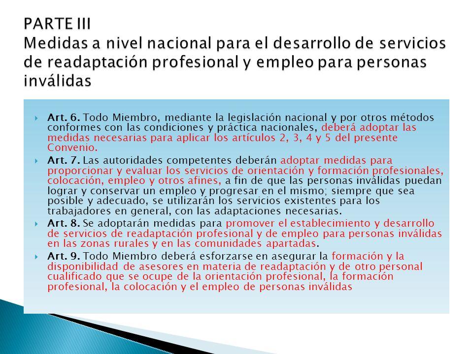 Art. 6. Todo Miembro, mediante la legislación nacional y por otros métodos conformes con las condiciones y práctica nacionales, deberá adoptar las med