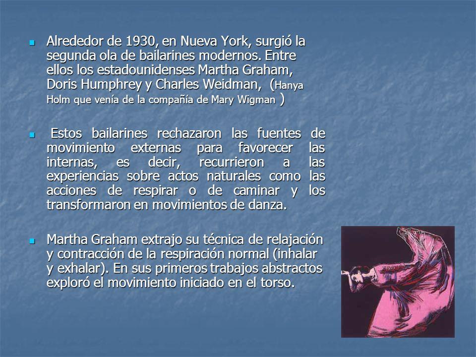 Alrededor de 1930, en Nueva York, surgió la segunda ola de bailarines modernos. Entre ellos los estadounidenses Martha Graham, Doris Humphrey y Charle