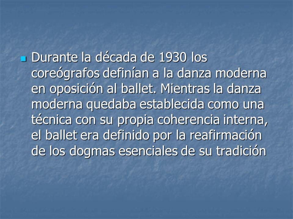 Durante la década de 1930 los coreógrafos definían a la danza moderna en oposición al ballet. Mientras la danza moderna quedaba establecida como una t