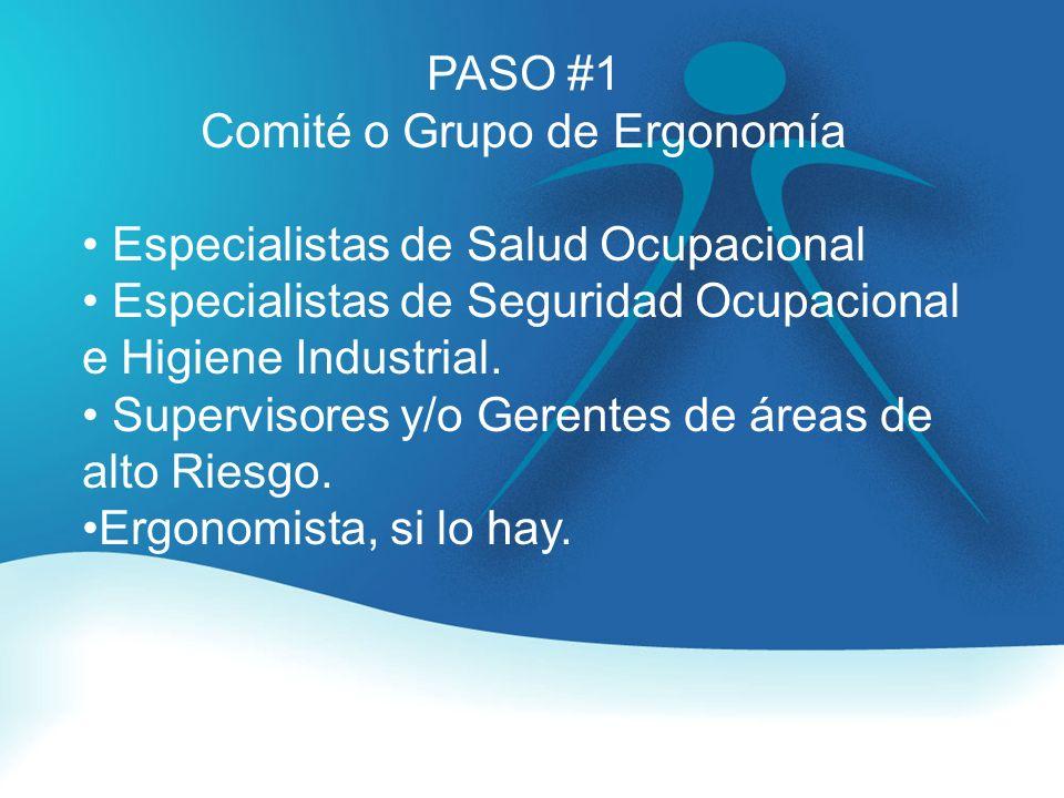 PASO #1 Comité o Grupo de Ergonomía Especialistas de Salud Ocupacional Especialistas de Seguridad Ocupacional e Higiene Industrial.