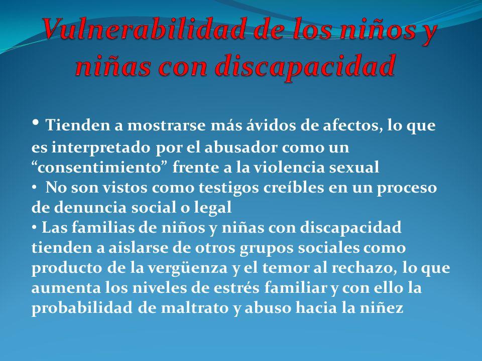 Tienden a mostrarse más ávidos de afectos, lo que es interpretado por el abusador como un consentimiento frente a la violencia sexual No son vistos co