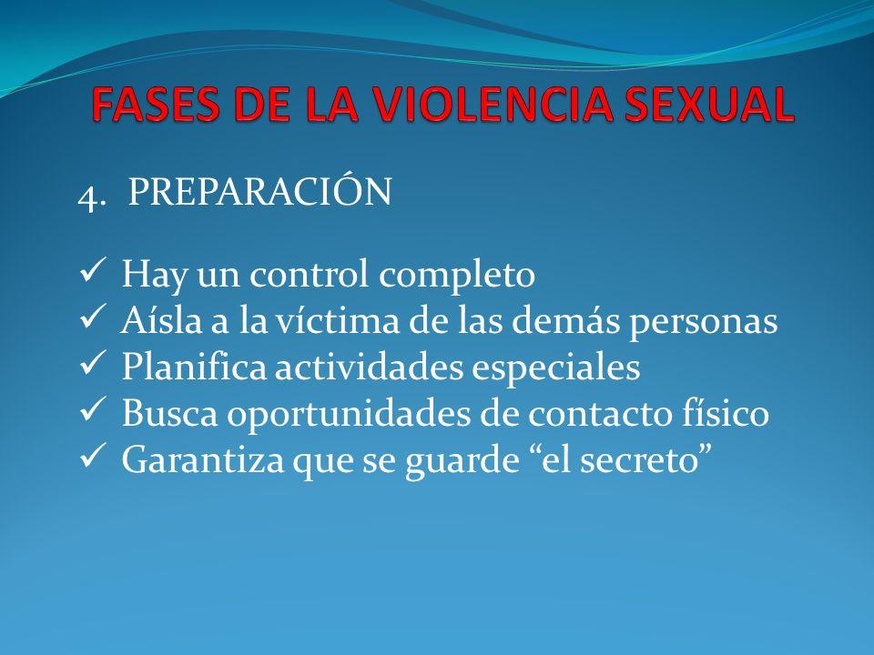 4. PREPARACIÓN Hay un control completo Aísla a la víctima de las demás personas Planifica actividades especiales Busca oportunidades de contacto físic