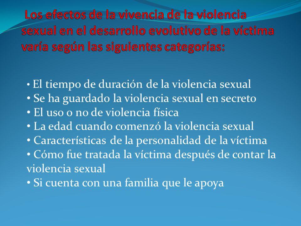 Los efectos de una violencia sexual se extiende más allá de la etapa de la niñez y la adolescencia Consecuencias a corto plazo o en el periodo inicial a la agresión Consecuencias a mediano y largo plazo
