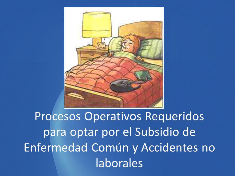 Procesos Operativos Requeridos para optar por el Subsidio de Enfermedad Común y Accidentes no laborales