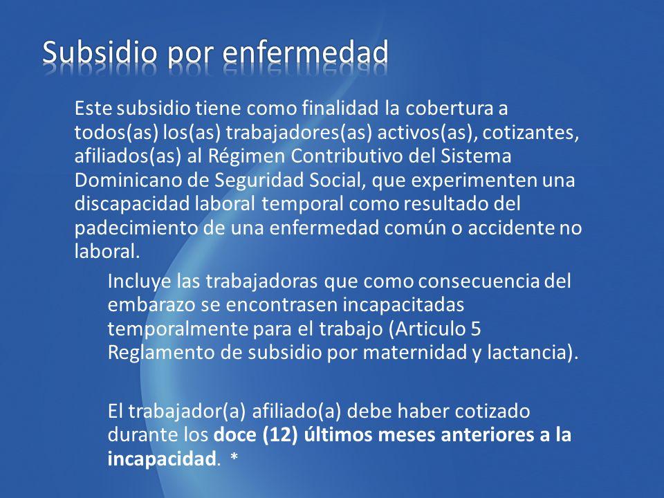 Este subsidio tiene como finalidad la cobertura a todos(as) los(as) trabajadores(as) activos(as), cotizantes, afiliados(as) al Régimen Contributivo de