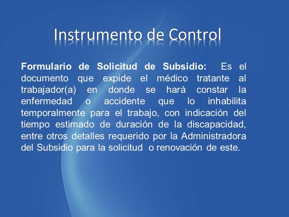 Formulario de Solicitud de Subsidio: Es el documento que expide el médico tratante al trabajador(a) en donde se hará constar la enfermedad o accidente