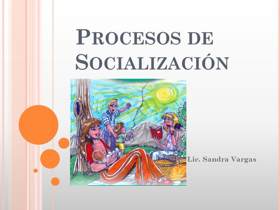 P ROCESOS DE S OCIALIZACIÓN Lic. Sandra Vargas