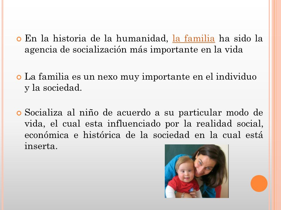 En la historia de la humanidad, la familia ha sido la agencia de socialización más importante en la vidala familia La familia es un nexo muy important
