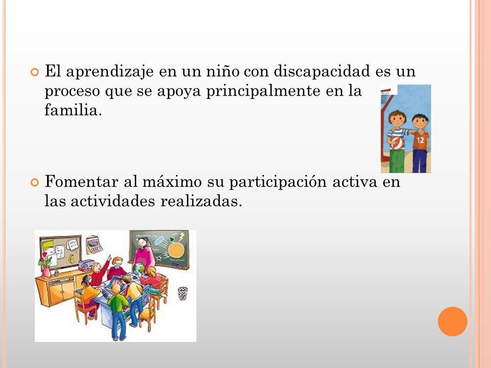 El aprendizaje en un niño con discapacidad es un proceso que se apoya principalmente en la familia. Fomentar al máximo su participación activa en las