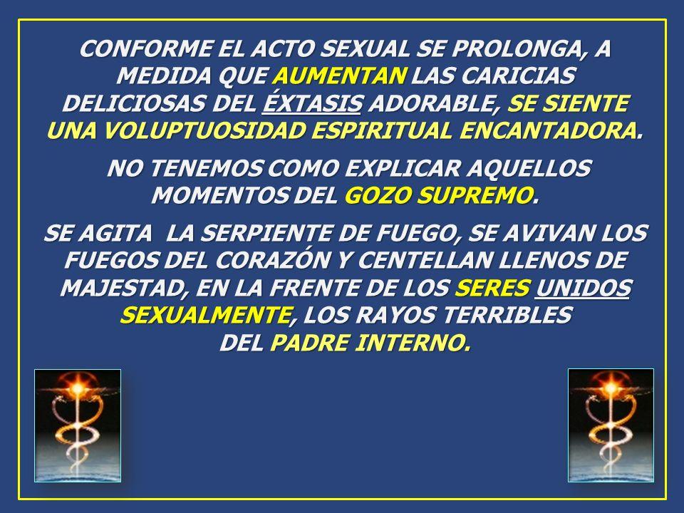 CONFORME EL ACTO SEXUAL SE PROLONGA, A MEDIDA QUE AUMENTAN LAS CARICIAS DELICIOSAS DEL ÉXTASIS ADORABLE, SE SIENTE UNA VOLUPTUOSIDAD ESPIRITUAL ENCANT