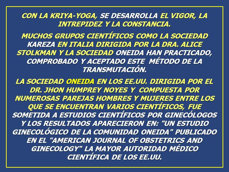 CON LA KRIYA-YOGA, SE DESARROLLA EL VIGOR, LA INTREPIDEZ Y LA CONSTANCIA. MUCHOS GRUPOS CIENTÍFICOS COMO LA SOCIEDAD KAREZA EN ITALIA DIRIGIDA POR LA