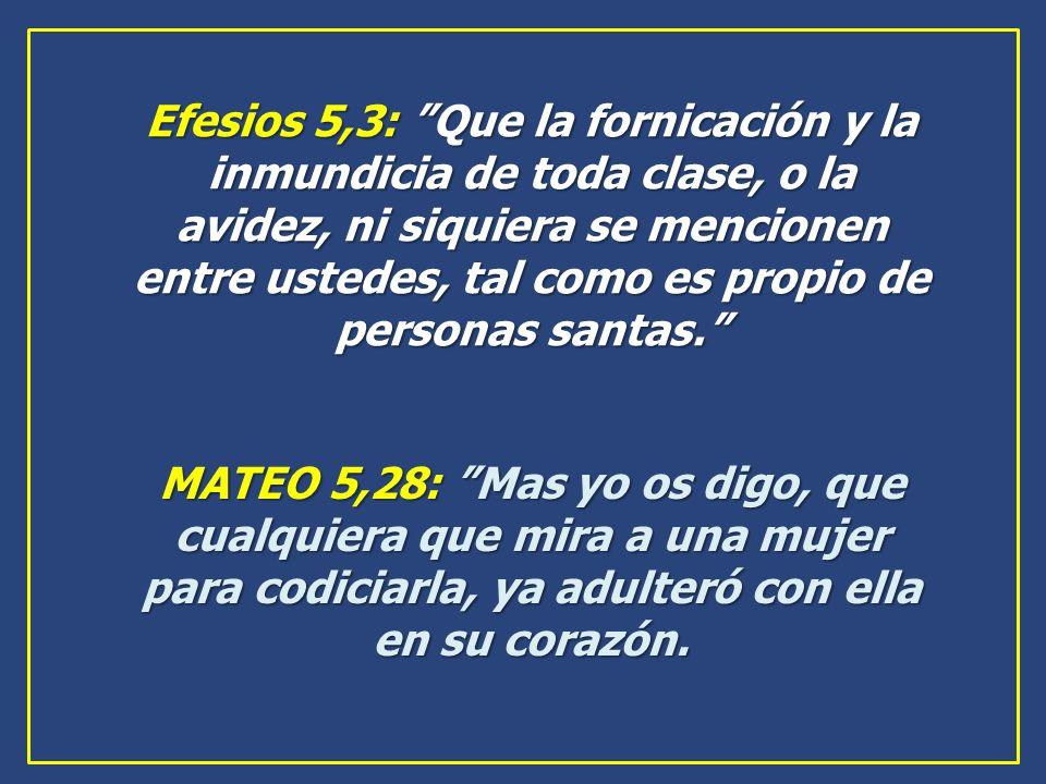 Efesios 5,3: Que la fornicación y la inmundicia de toda clase, o la avidez, ni siquiera se mencionen entre ustedes, tal como es propio de personas san