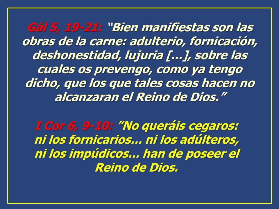 Gál 5, 19-21: Bien manifiestas son las obras de la carne: adulterio, fornicación, deshonestidad, lujuria [...], sobre las cuales os prevengo, como ya