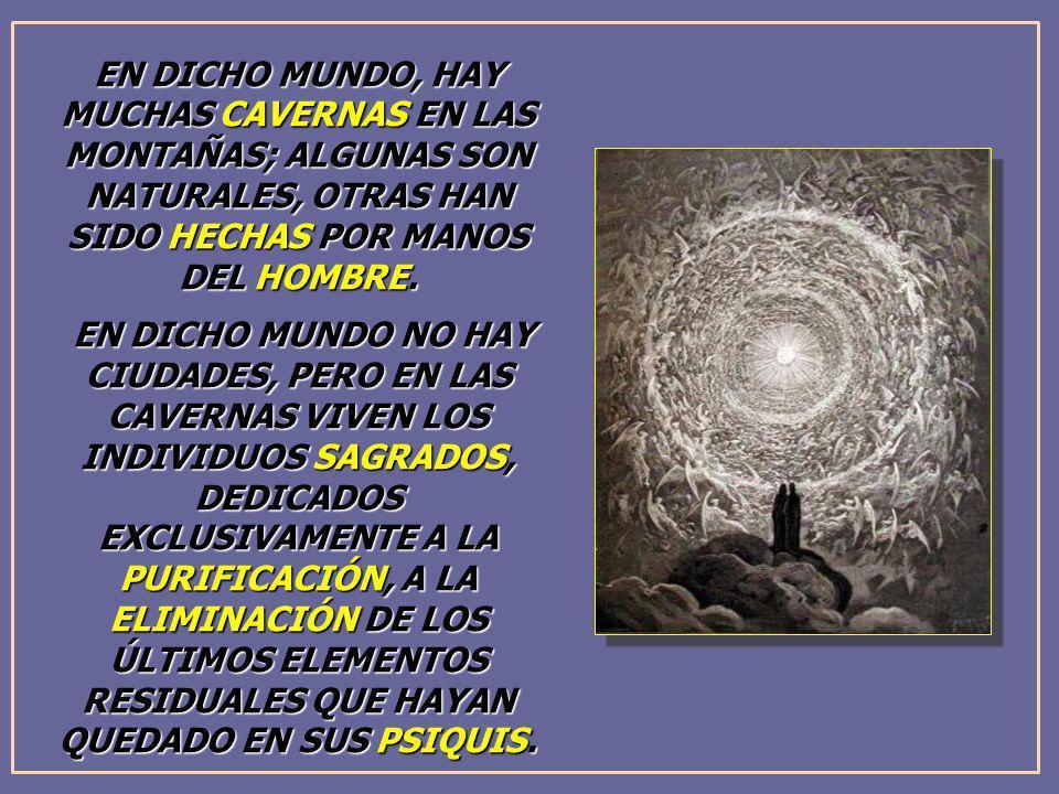 EN DICHO MUNDO, HAY MUCHAS CAVERNAS EN LAS MONTAÑAS; ALGUNAS SON NATURALES, OTRAS HAN SIDO HECHAS POR MANOS DEL HOMBRE. EN DICHO MUNDO NO HAY CIUDADES