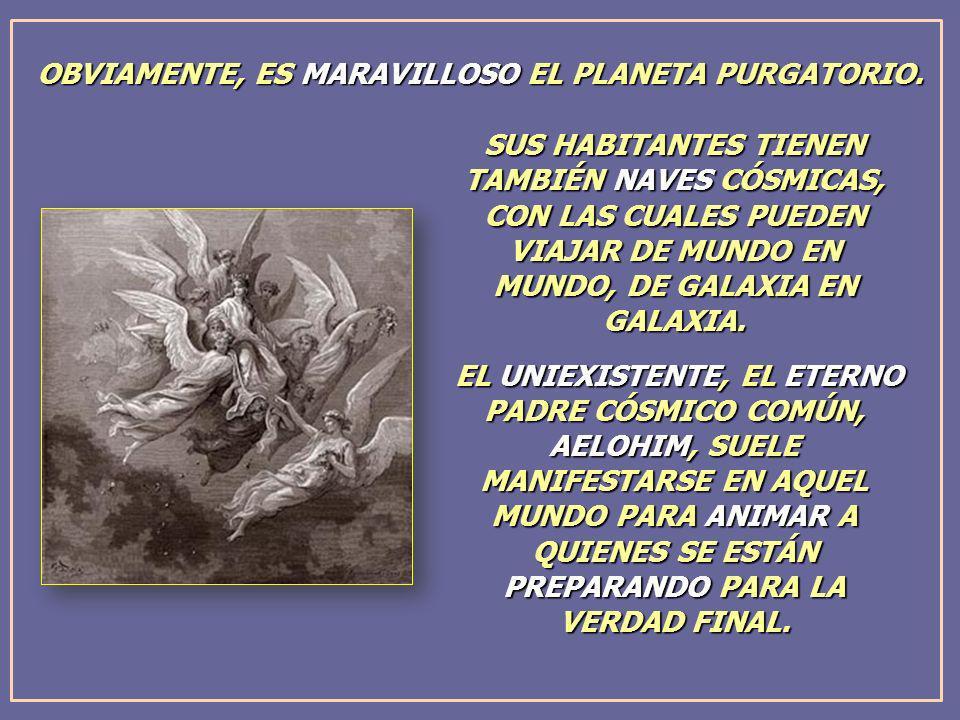 OBVIAMENTE, ES MARAVILLOSO EL PLANETA PURGATORIO. SUS HABITANTES TIENEN TAMBIÉN NAVES CÓSMICAS, CON LAS CUALES PUEDEN VIAJAR DE MUNDO EN MUNDO, DE GAL