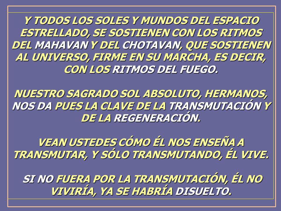 Y TODOS LOS SOLES Y MUNDOS DEL ESPACIO ESTRELLADO, SE SOSTIENEN CON LOS RITMOS DEL MAHAVAN Y DEL CHOTAVAN, QUE SOSTIENEN AL UNIVERSO, FIRME EN SU MARC